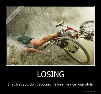 demotivation.us_LOSING-If-at-first-you-dont-succeed-failure-may-be-your-style_13603304786